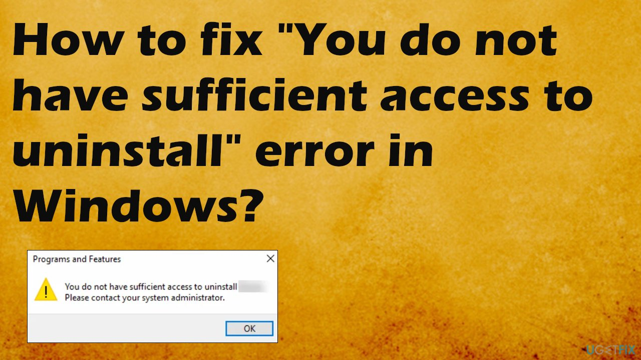 You do not have sufficient access to uninstall error