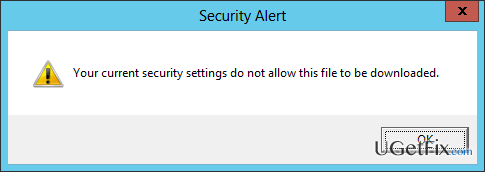 "remove How to Fix ""Your current security settings do not allow this file to be downloaded"" Error Pop-Up on Windows"